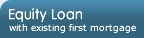 Equity Loan with existing first mortgage